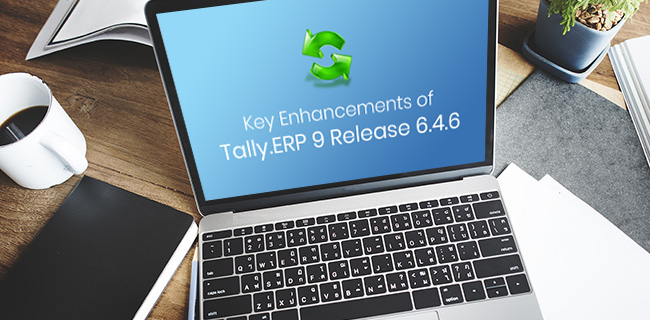 Key Enhancements of Tally.ERP 9 Release 6.4.6