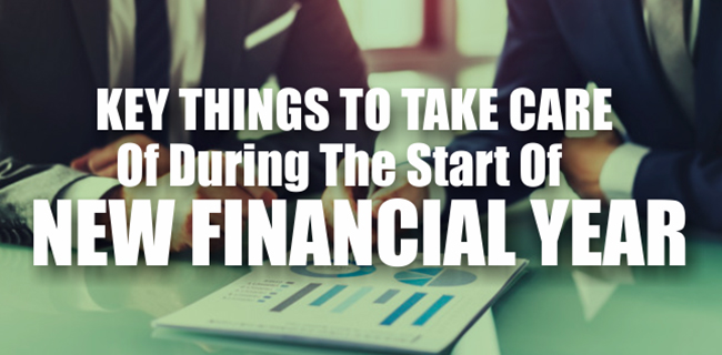 Key things to take care of before the start of new financial year