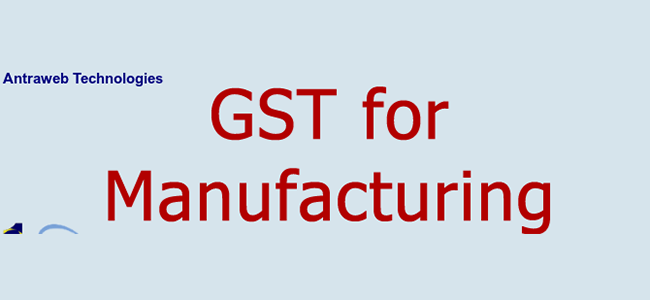 What Impact would GST have on Manufacturers?